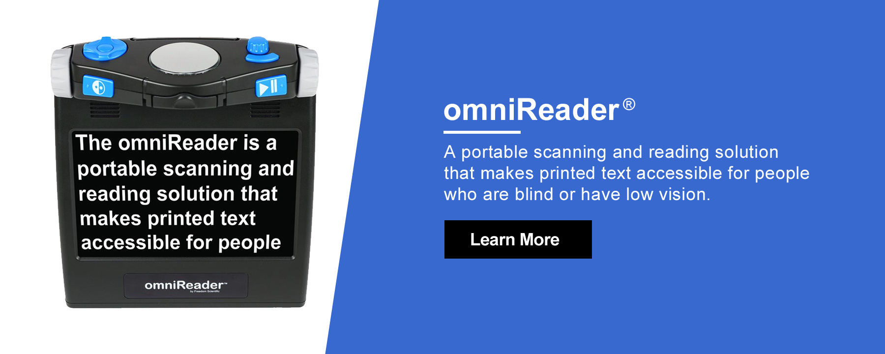 omniReader is a portable scanning and reading solution that makes printed text accessible for people who are blind or have low vision.