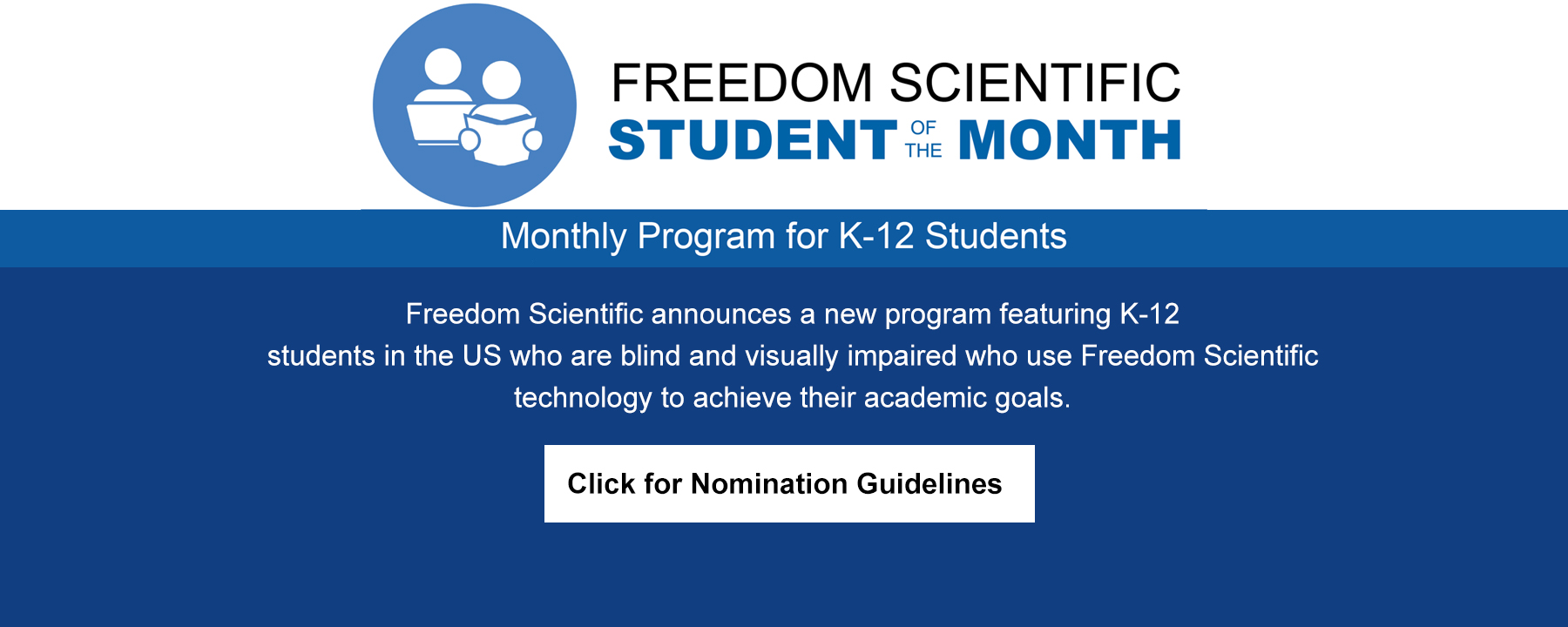 Freedom Scientific announces a new program featuring K-12 students in the US who are blind and visually impaired who use Freedom Scientific technology to achieve their academic goals.