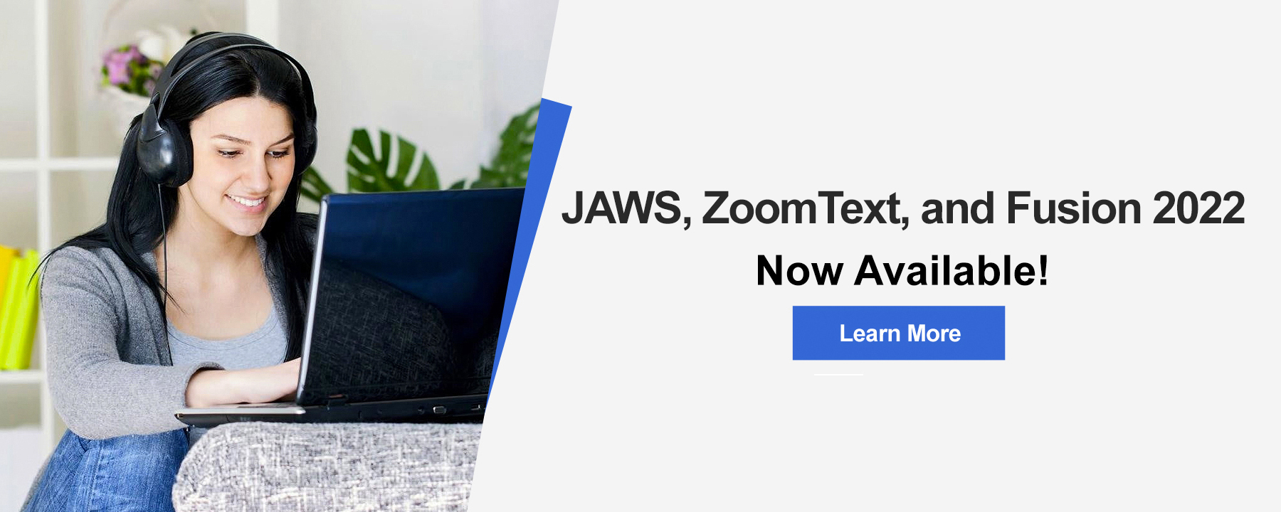 JAWS, ZoomText, and Fusion 2022 Now Available. Learn more.